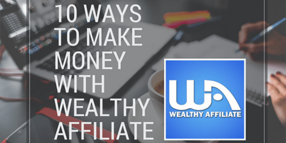 10 ways on how to make money with Wealthy Affiliate