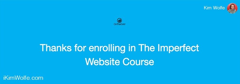 Thanks for Enrolling in On The Grid Imperfect Website Course